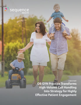 MID-CITY OB GYN: OB GYN Practice Transforms High-Volume Call Handling Into Strategy for Highly Effective Patient Engagement